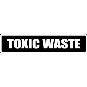 (Att28) 8 White Vinyl Decal Toxic Waste Funny Saying Die