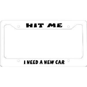 Hit Me I Need a New Car novelty License Plate Frame for Car License