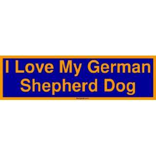 I Love My German Shepherd Dog Bumper Sticker Automotive
